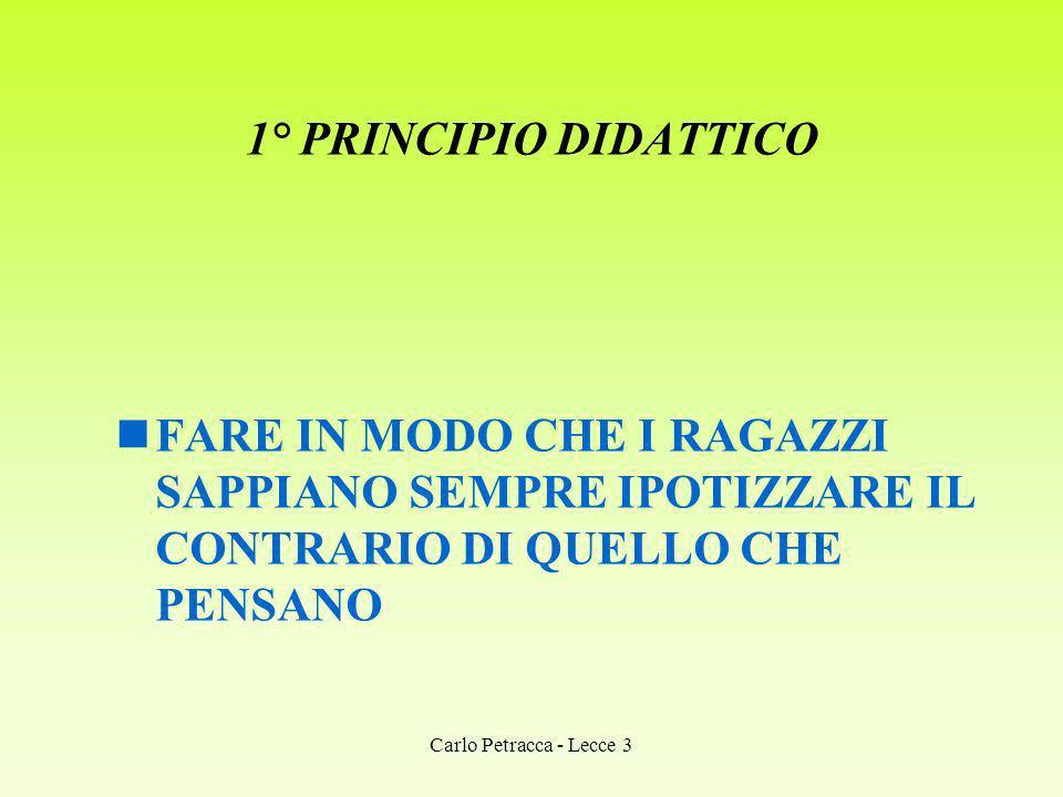 1° PRINCIPIO DIDATTICO FARE IN MODO CHE I RAGAZZI SAPPIANO SEMPRE IPOTIZZARE IL CONTRARIO DI QUELLO CHE PENSANO.