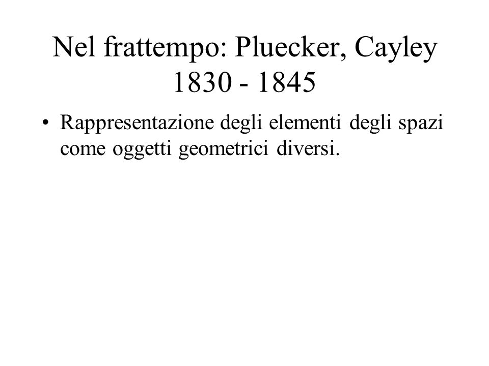 Nel frattempo: Pluecker, Cayley 1830 - 1845