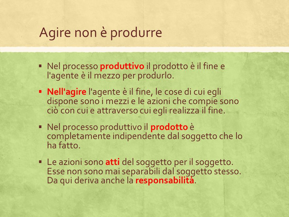 Agire non è produrre Nel processo produttivo il prodotto è il fine e l agente è il mezzo per produrlo.