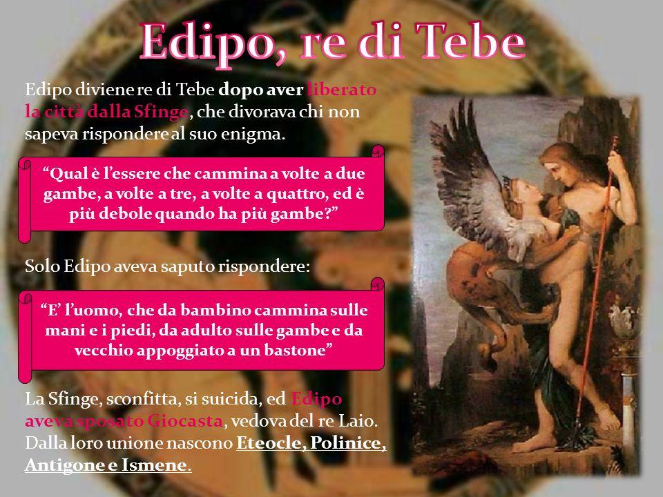 Edipo, re di Tebe Edipo diviene re di Tebe dopo aver liberato la città dalla Sfinge, che divorava chi non sapeva rispondere al suo enigma.