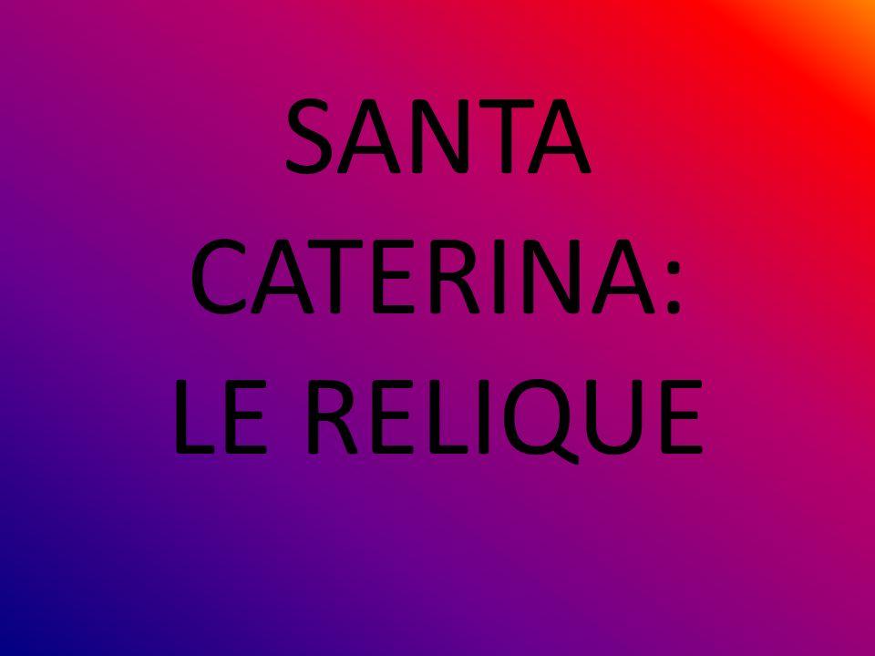 SANTA CATERINA: LE RELIQUE