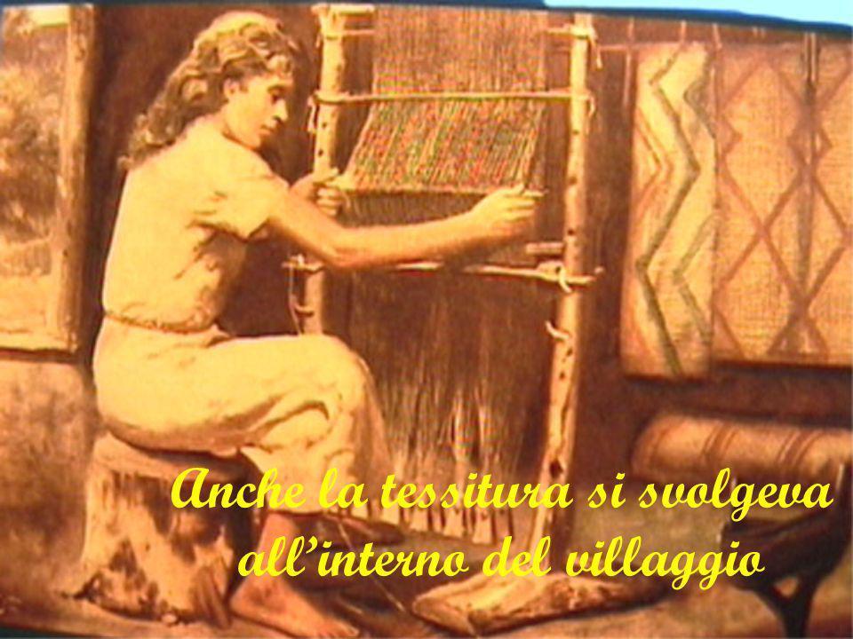 Anche la tessitura si svolgeva all'interno del villaggio