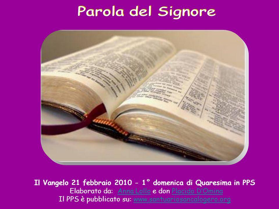Il Vangelo 21 febbraio 2010 - 1° domenica di Quaresima in PPS