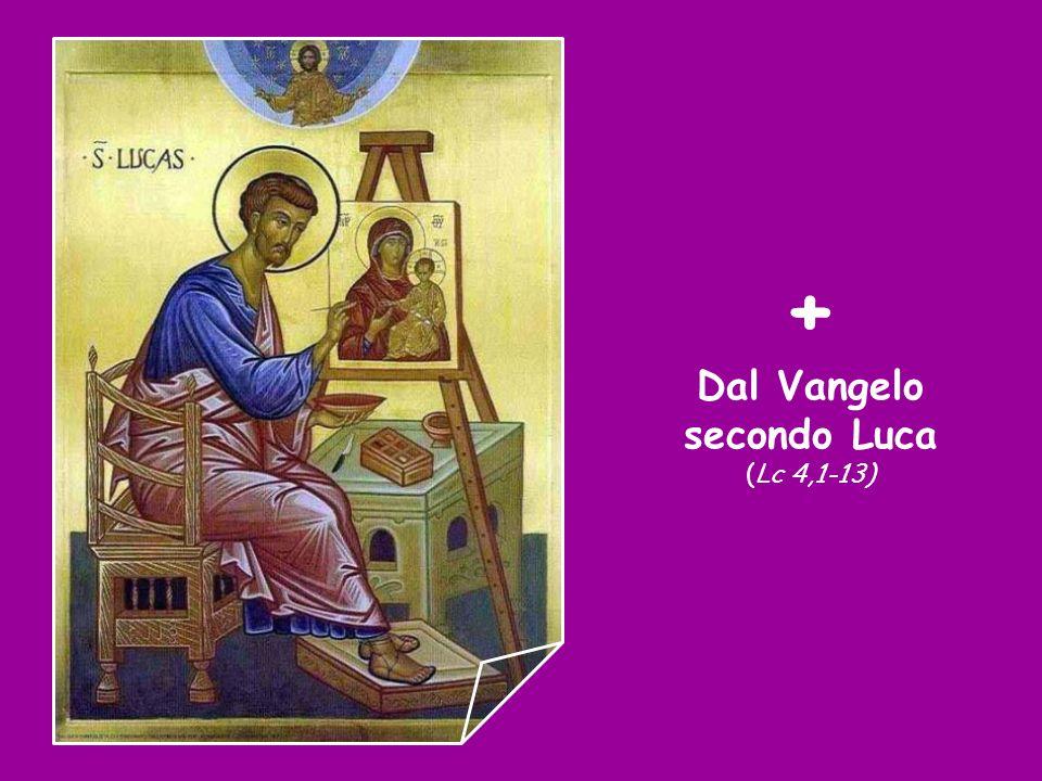 Dal Vangelo secondo Luca (Lc 4,1-13)
