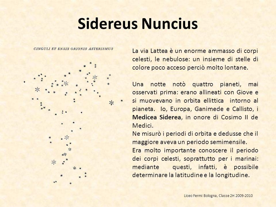 Sidereus Nuncius La via Lattea è un enorme ammasso di corpi celesti, le nebulose: un insieme di stelle di colore poco acceso perciò molto lontane.