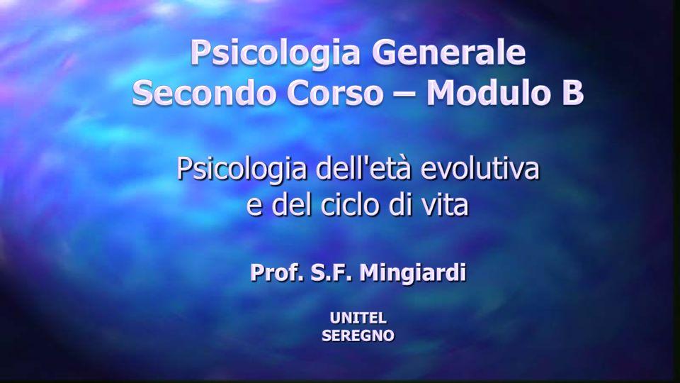 Psicologia Generale Secondo Corso – Modulo B Psicologia dell età evolutiva e del ciclo di vita Prof.