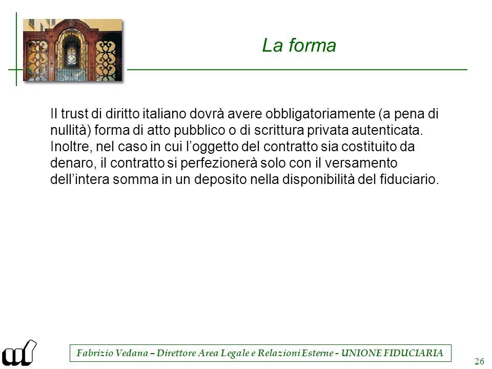 La forma Il trust di diritto italiano dovrà avere obbligatoriamente (a pena di nullità) forma di atto pubblico o di scrittura privata autenticata.