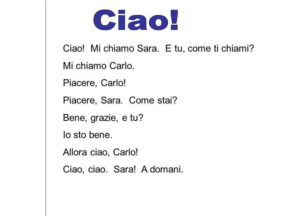Ciao! Ciao! Mi chiamo Sara. E tu, come ti chiami Mi chiamo Carlo.