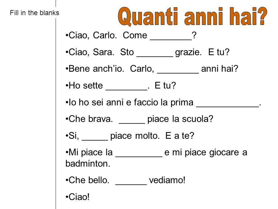 Quanti anni hai Ciao, Carlo. Come ________