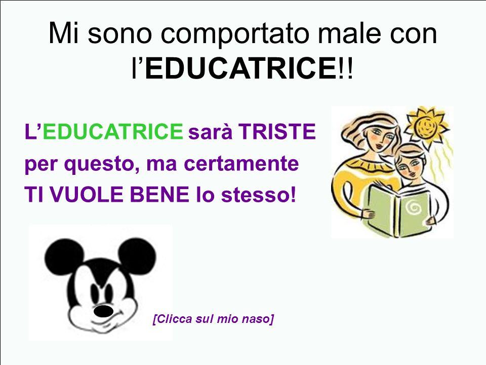 Mi sono comportato male con l'EDUCATRICE!!