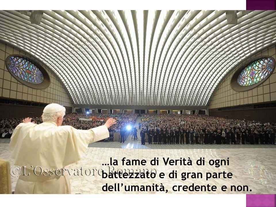 …la fame di Verità di ogni battezzato e di gran parte dell'umanità, credente e non.