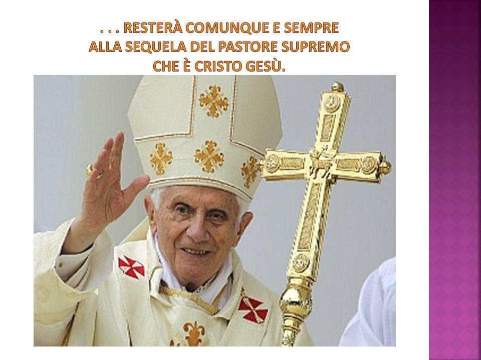. . . resterà comunque e sempre alla sequela del Pastore Supremo che è Cristo Gesù.