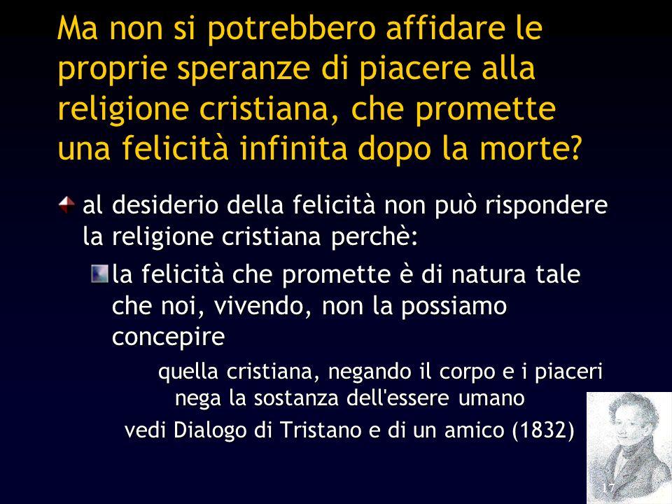 Ma non si potrebbero affidare le proprie speranze di piacere alla religione cristiana, che promette una felicità infinita dopo la morte