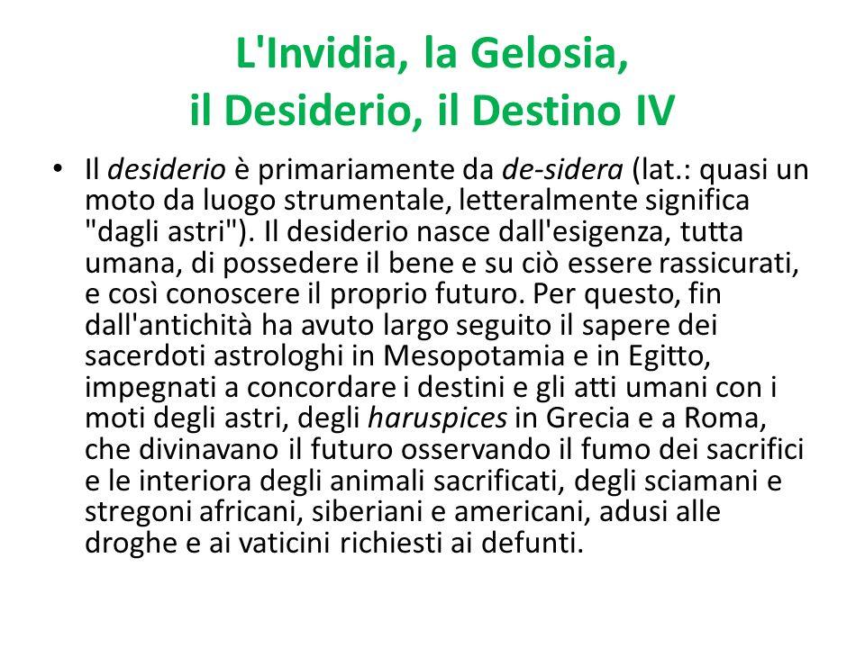 L Invidia, la Gelosia, il Desiderio, il Destino IV