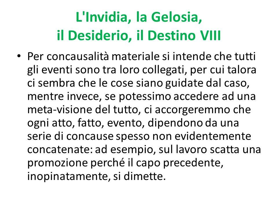 L Invidia, la Gelosia, il Desiderio, il Destino VIII