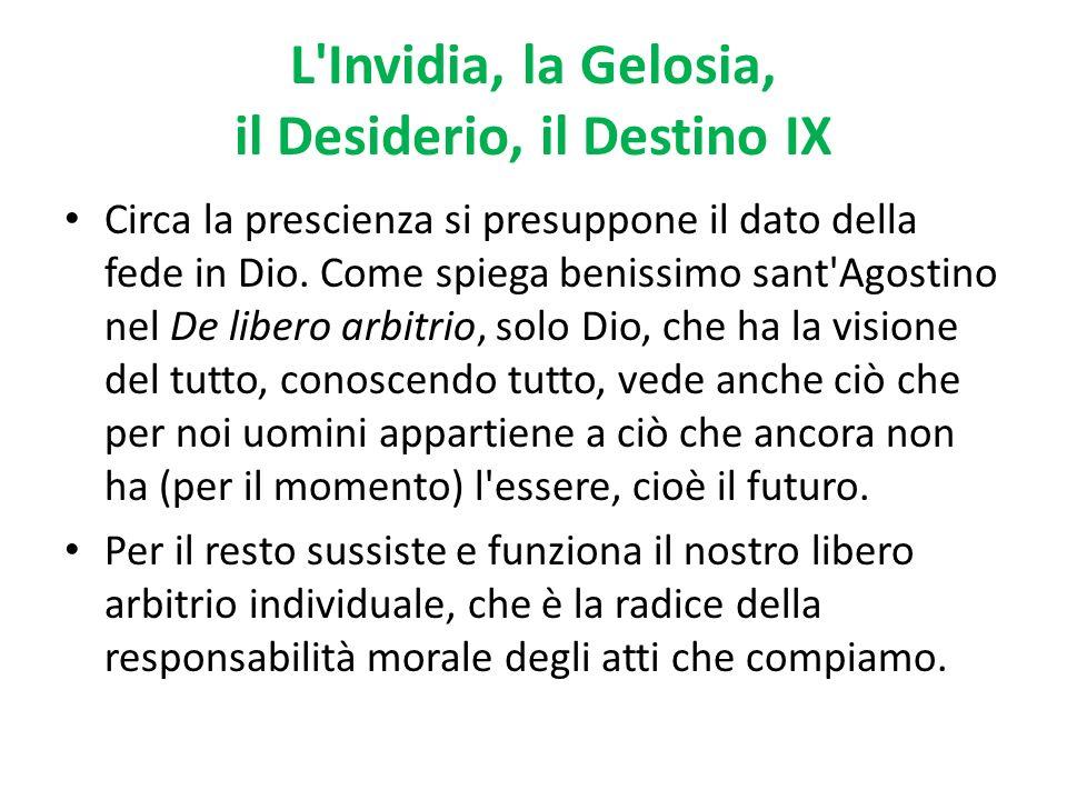 L Invidia, la Gelosia, il Desiderio, il Destino IX