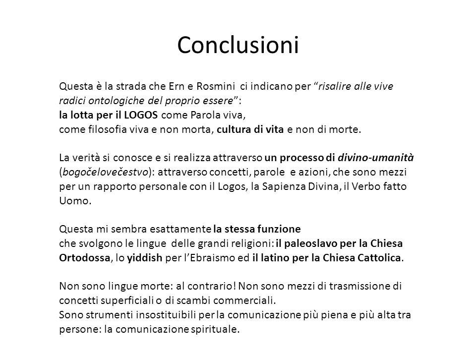 Conclusioni Questa è la strada che Ern e Rosmini ci indicano per risalire alle vive radici ontologiche del proprio essere :