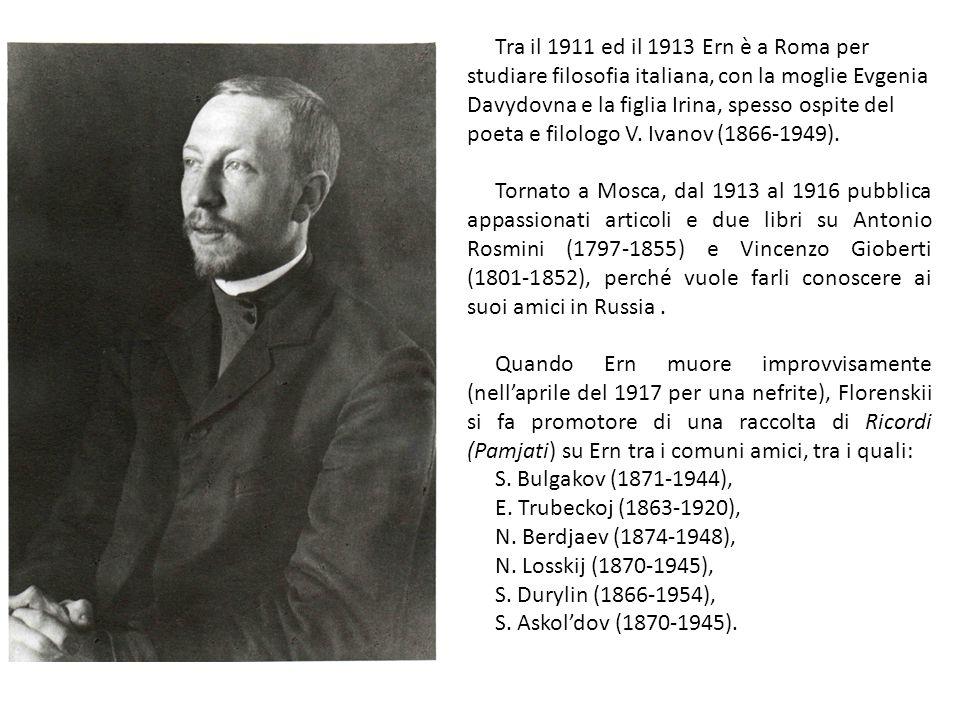 Tra il 1911 ed il 1913 Ern è a Roma per studiare filosofia italiana, con la moglie Evgenia Davydovna e la figlia Irina, spesso ospite del poeta e filologo V. Ivanov (1866-1949).