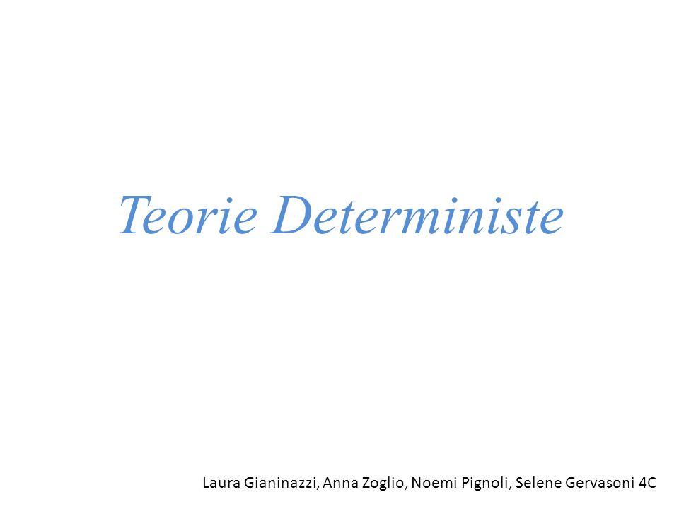 Teorie Deterministe Laura Gianinazzi, Anna Zoglio, Noemi Pignoli, Selene Gervasoni 4C