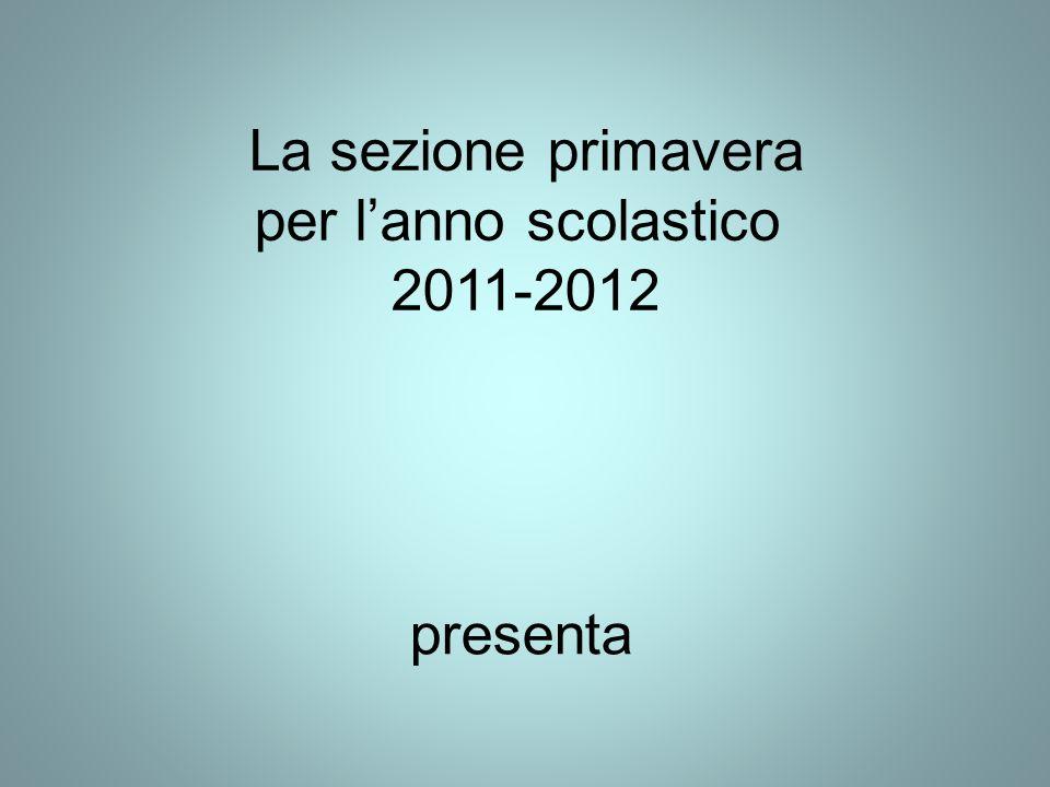 La sezione primavera per l'anno scolastico 2011-2012 presenta