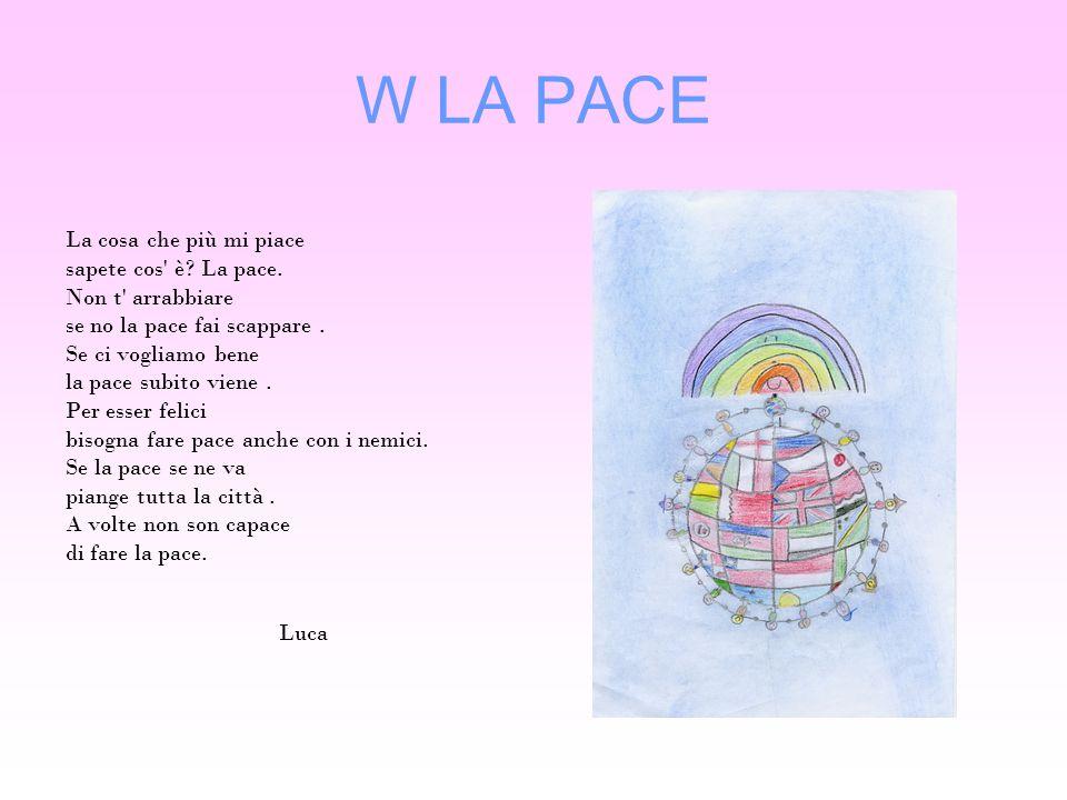 W LA PACE La cosa che più mi piace sapete cos è La pace.