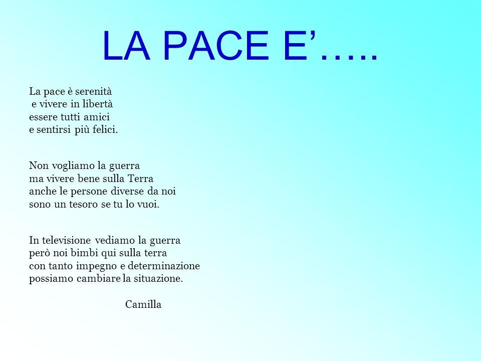 LA PACE E'….. La pace è serenità e vivere in libertà