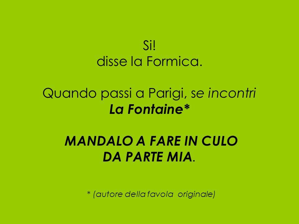 Si. disse la Formica. Quando passi a Parigi, se incontri La Fontaine