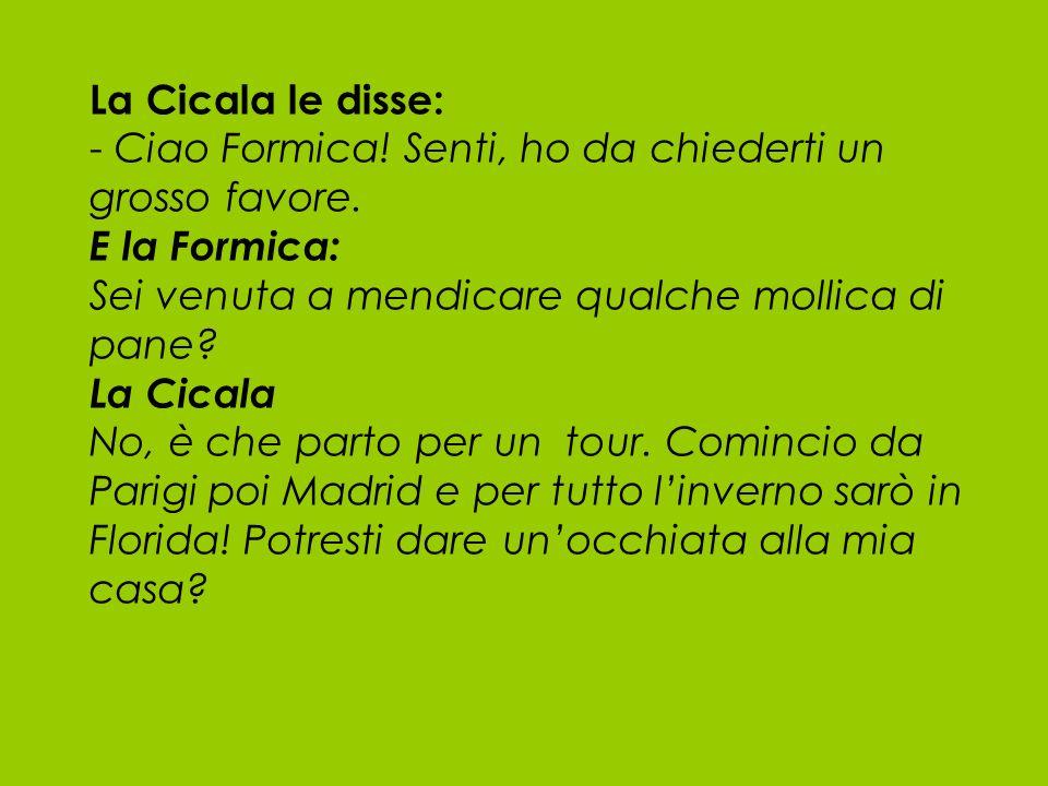 La Cicala le disse: - Ciao Formica