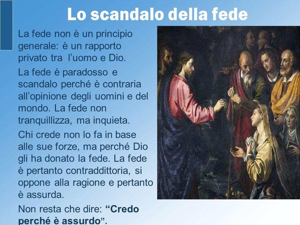 Lo scandalo della fede La fede non è un principio generale: è un rapporto privato tra l'uomo e Dio.