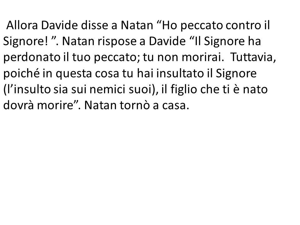 Allora Davide disse a Natan Ho peccato contro il Signore.