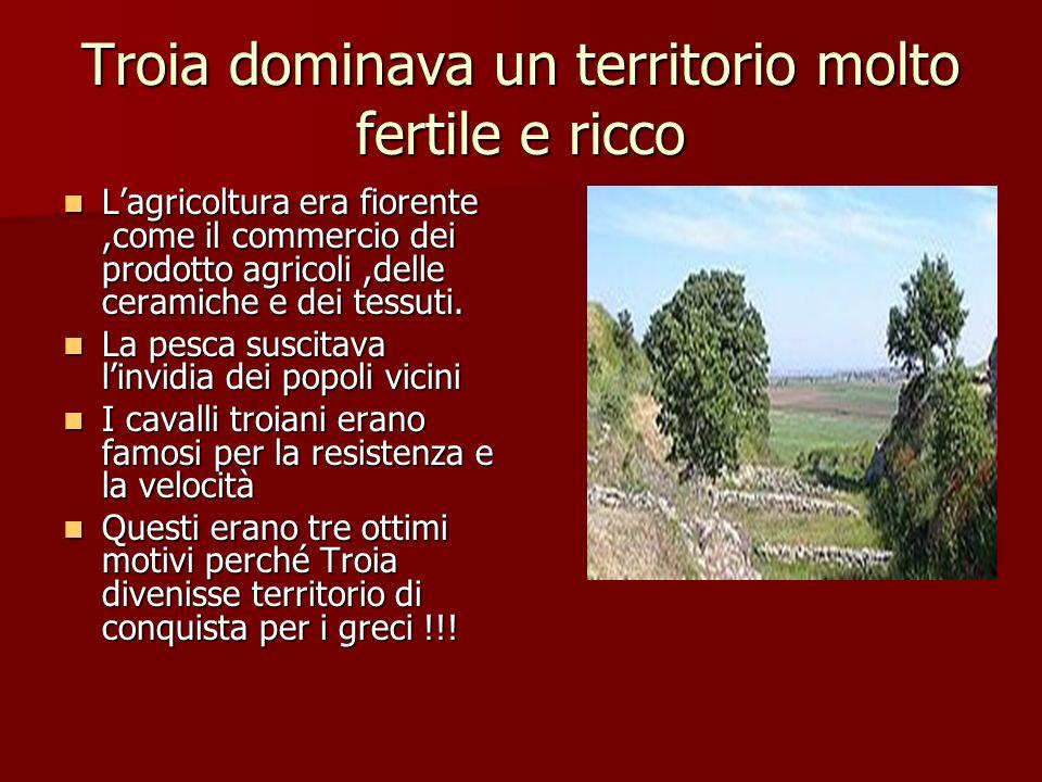 Troia dominava un territorio molto fertile e ricco