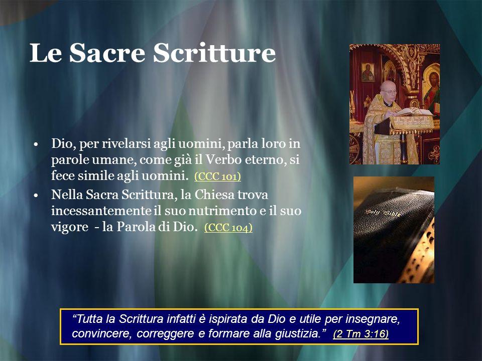 Le Sacre Scritture Dio, per rivelarsi agli uomini, parla loro in parole umane, come già il Verbo eterno, si fece simile agli uomini. (CCC 101)