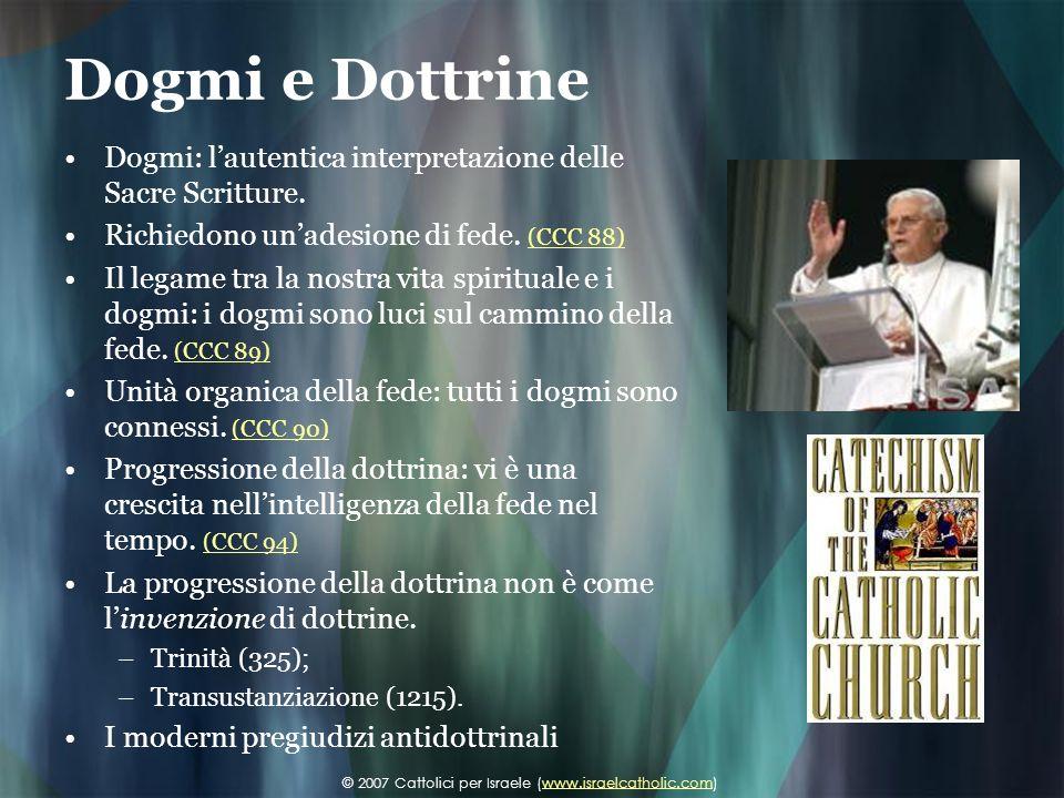 Dogmi e Dottrine Dogmi: l'autentica interpretazione delle Sacre Scritture. Richiedono un'adesione di fede. (CCC 88)