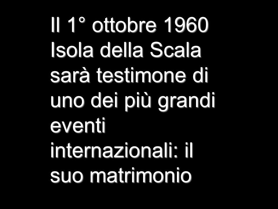 Il 1° ottobre 1960 Isola della Scala sarà testimone di uno dei più grandi eventi internazionali: il suo matrimonio