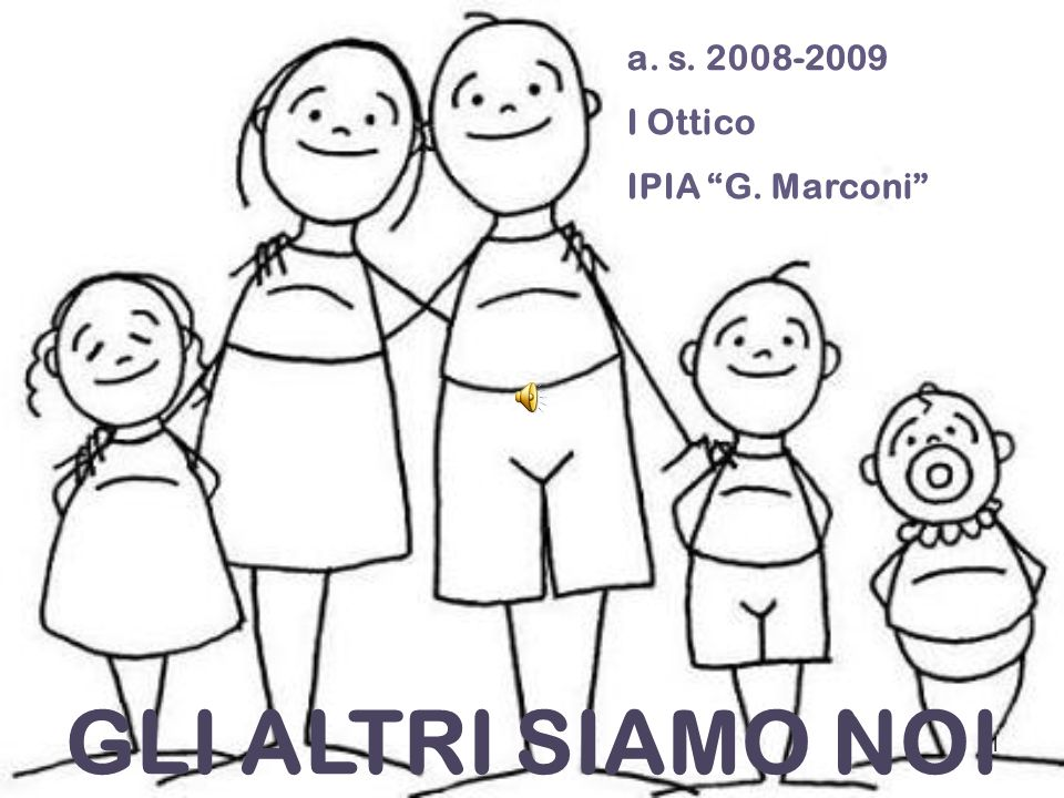 a. s. 2008-2009 I Ottico IPIA G. Marconi GLI ALTRI SIAMO NOI