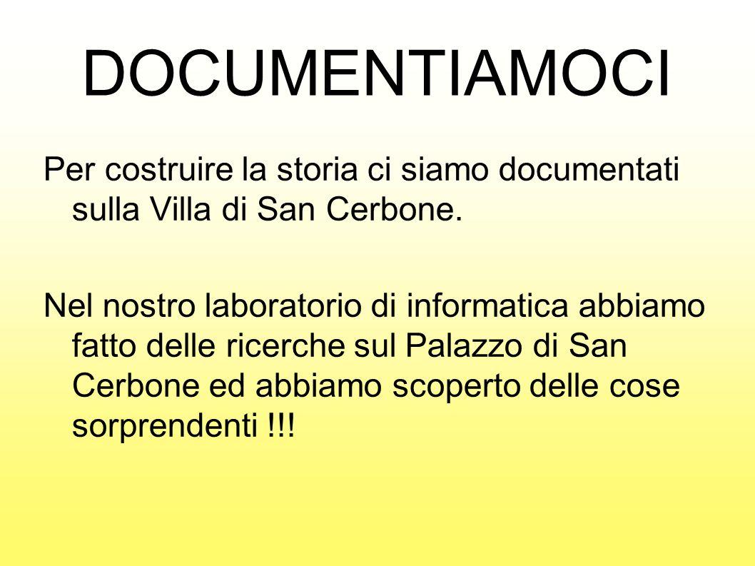 DOCUMENTIAMOCI Per costruire la storia ci siamo documentati sulla Villa di San Cerbone.