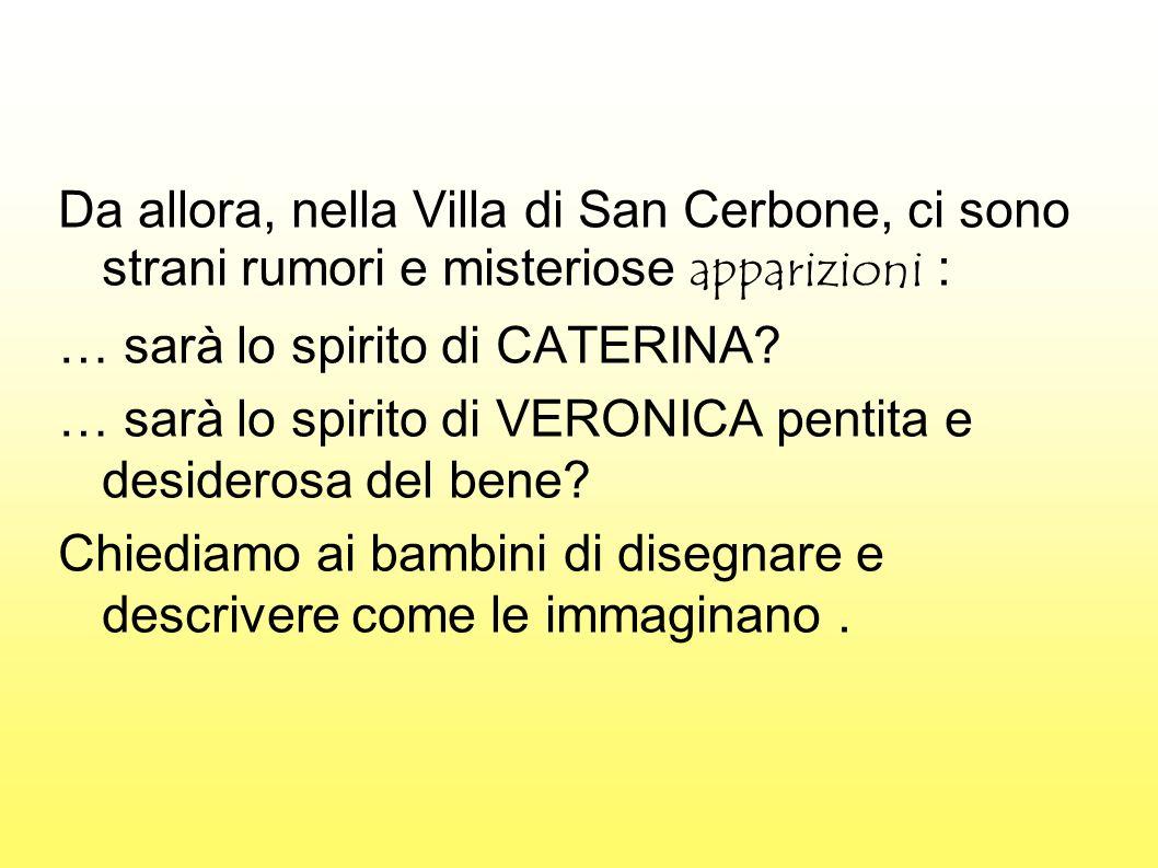 Da allora, nella Villa di San Cerbone, ci sono strani rumori e misteriose apparizioni :