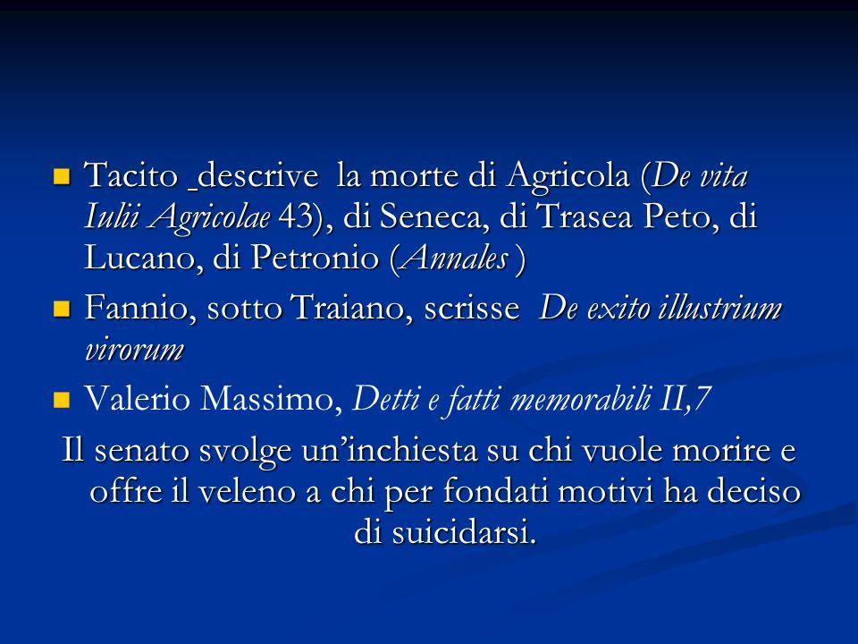 Tacito descrive la morte di Agricola (De vita Iulii Agricolae 43), di Seneca, di Trasea Peto, di Lucano, di Petronio (Annales )