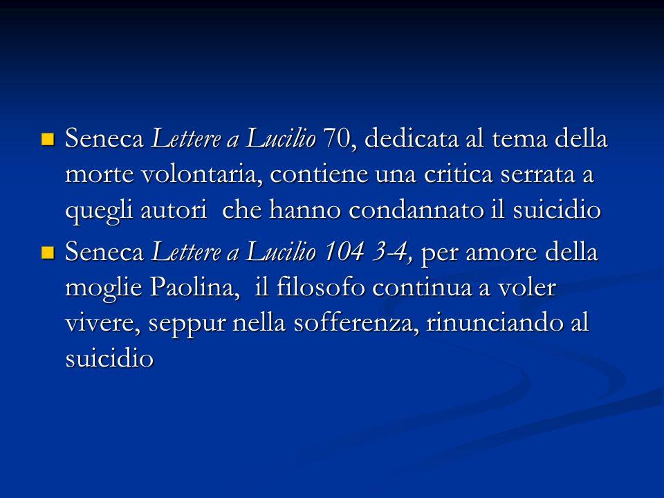 Seneca Lettere a Lucilio 70, dedicata al tema della morte volontaria, contiene una critica serrata a quegli autori che hanno condannato il suicidio