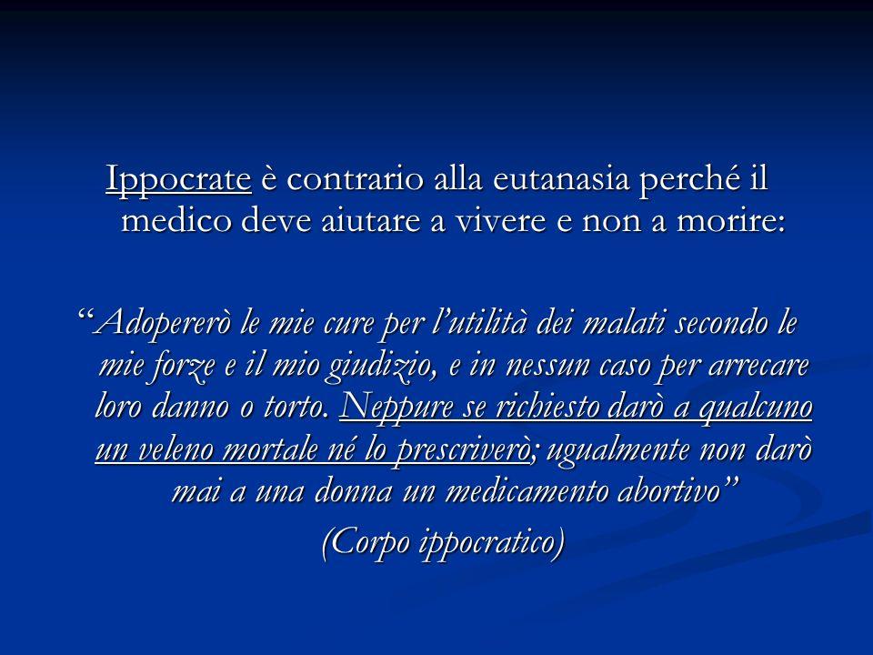 Ippocrate è contrario alla eutanasia perché il medico deve aiutare a vivere e non a morire: