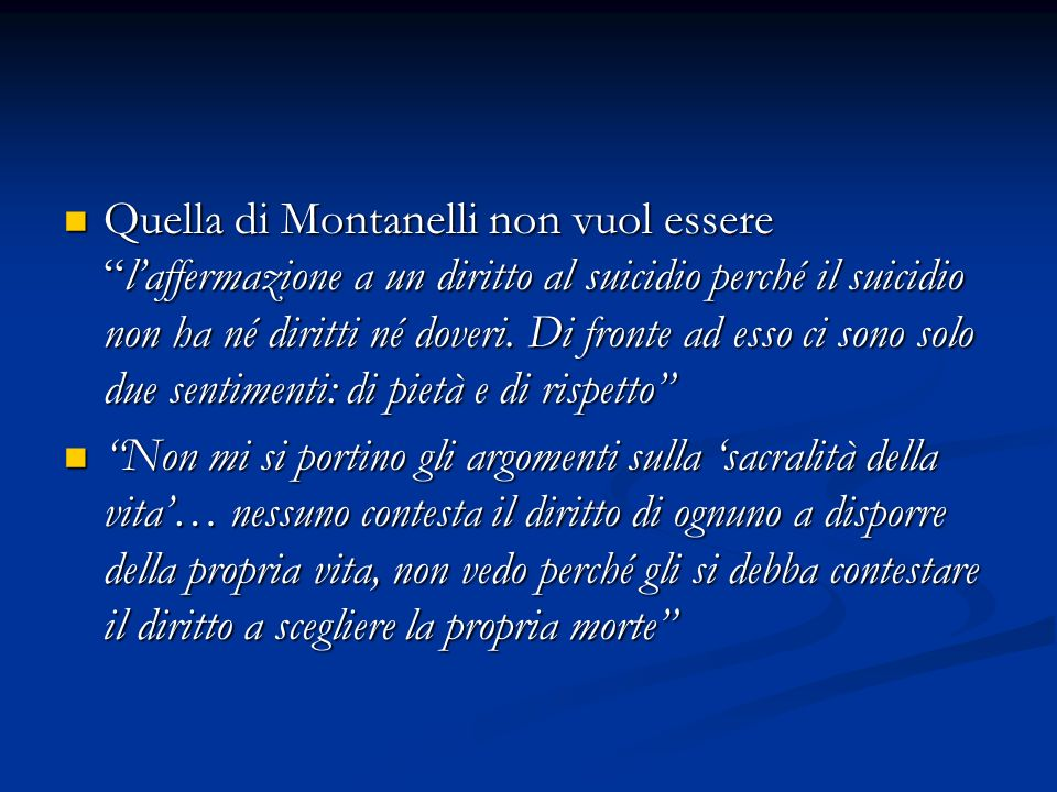 Quella di Montanelli non vuol essere l'affermazione a un diritto al suicidio perché il suicidio non ha né diritti né doveri. Di fronte ad esso ci sono solo due sentimenti: di pietà e di rispetto