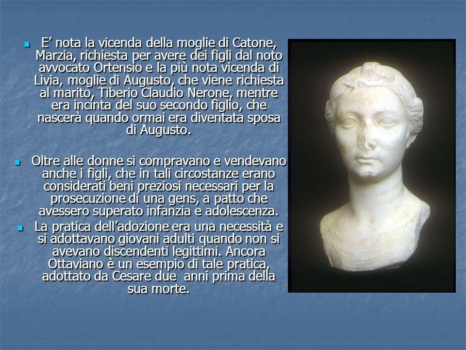 E' nota la vicenda della moglie di Catone, Marzia, richiesta per avere dei figli dal noto avvocato Ortensio e la più nota vicenda di Livia, moglie di Augusto, che viene richiesta al marito, Tiberio Claudio Nerone, mentre era incinta del suo secondo figlio, che nascerà quando ormai era diventata sposa di Augusto.