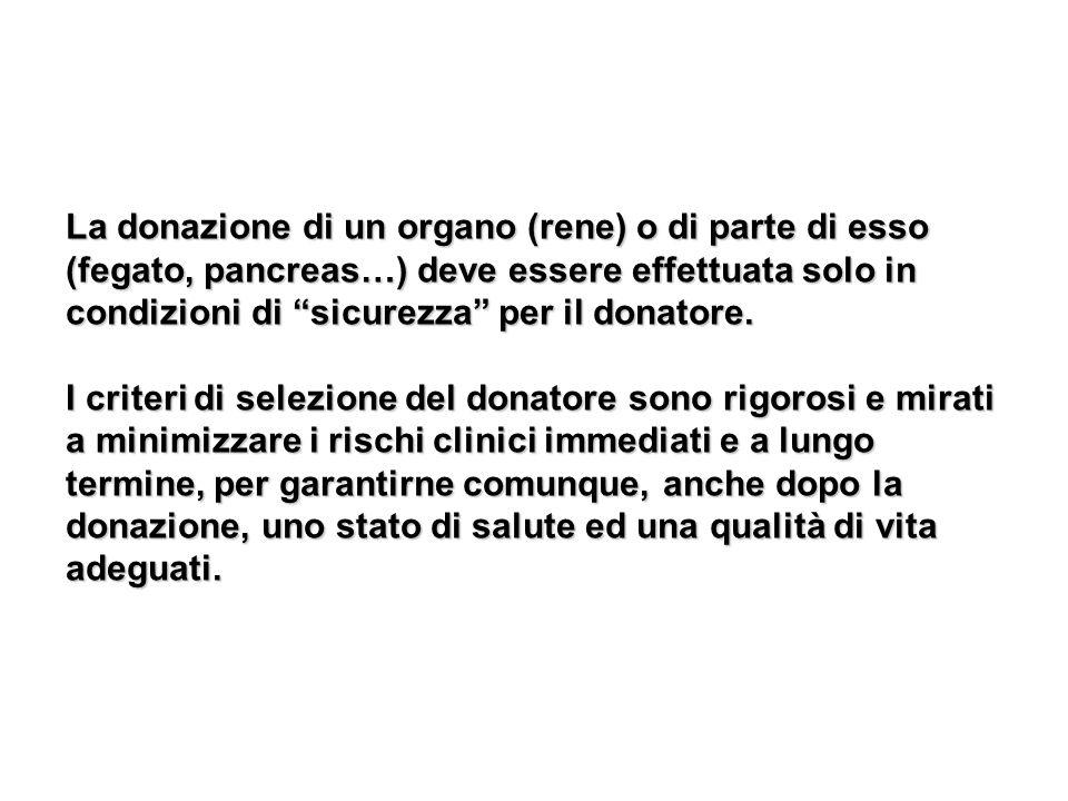La donazione di un organo (rene) o di parte di esso (fegato, pancreas…) deve essere effettuata solo in condizioni di sicurezza per il donatore.