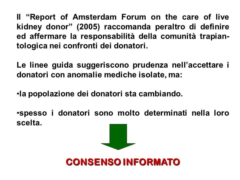 Il Report of Amsterdam Forum on the care of live kidney donor (2005) raccomanda peraltro di definire ed affermare la responsabilità della comunità trapian-tologica nei confronti dei donatori.