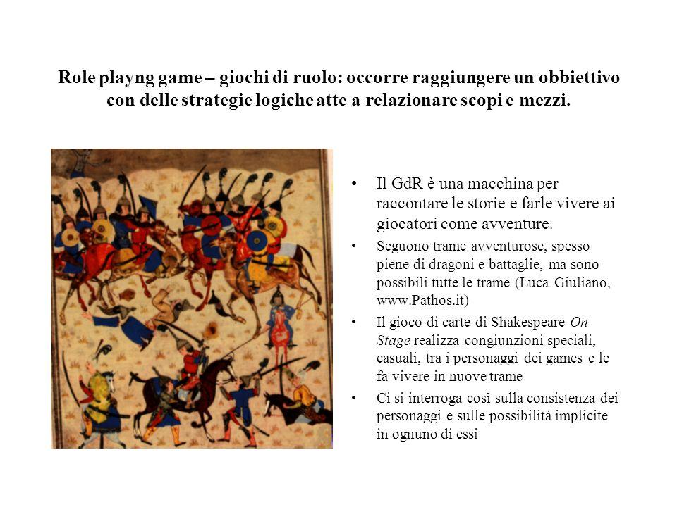 Role playng game – giochi di ruolo: occorre raggiungere un obbiettivo con delle strategie logiche atte a relazionare scopi e mezzi.