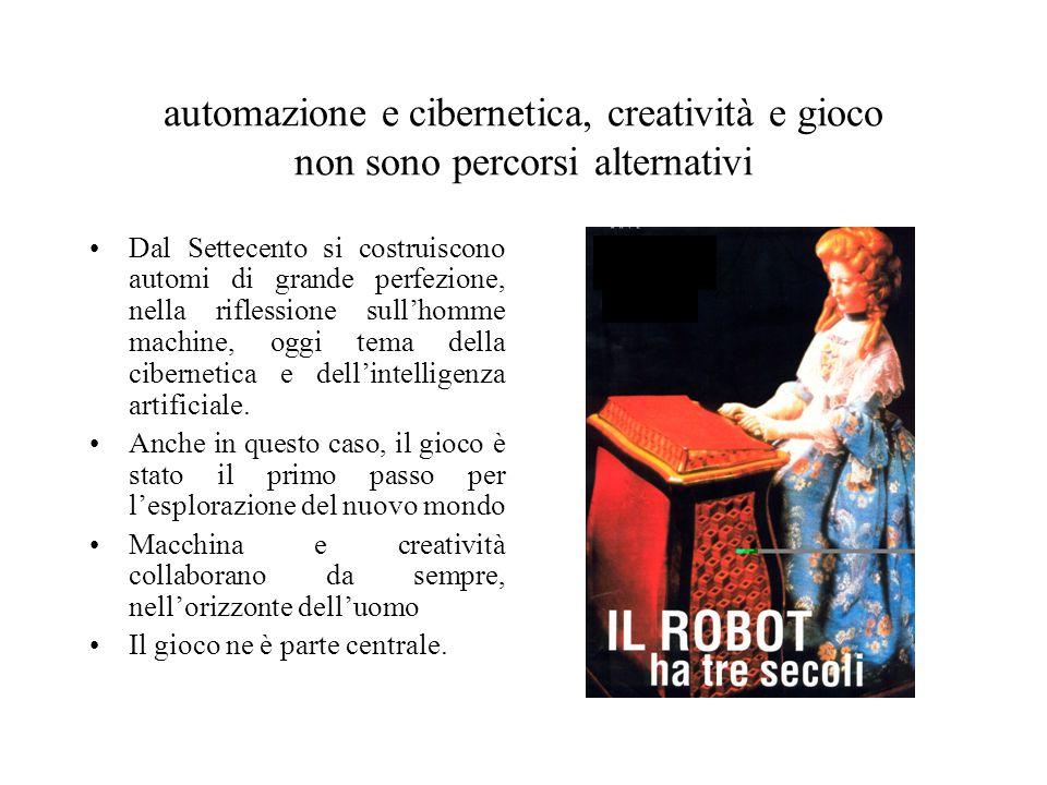 automazione e cibernetica, creatività e gioco non sono percorsi alternativi