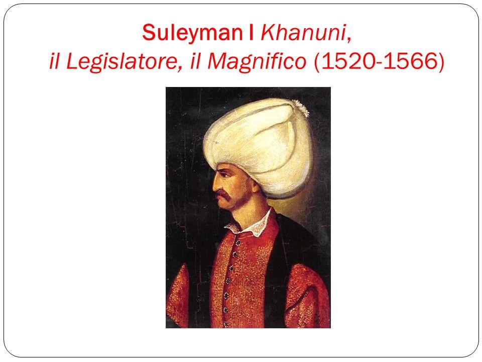 Suleyman I Khanuni, il Legislatore, il Magnifico (1520-1566)