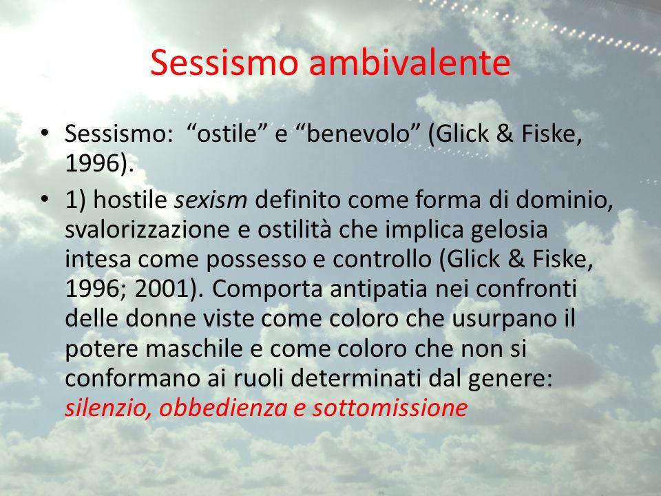 Sessismo ambivalente Sessismo: ostile e benevolo (Glick & Fiske, 1996).