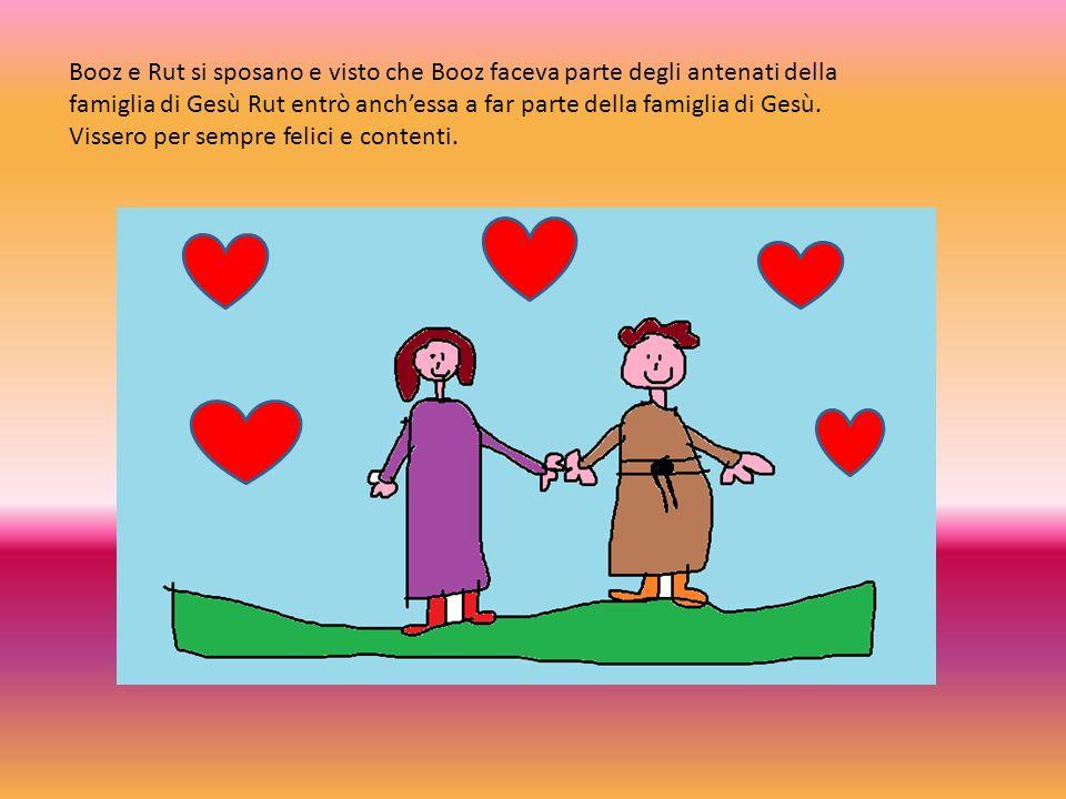 Booz e Rut si sposano e visto che Booz faceva parte degli antenati della famiglia di Gesù Rut entrò anch'essa a far parte della famiglia di Gesù.