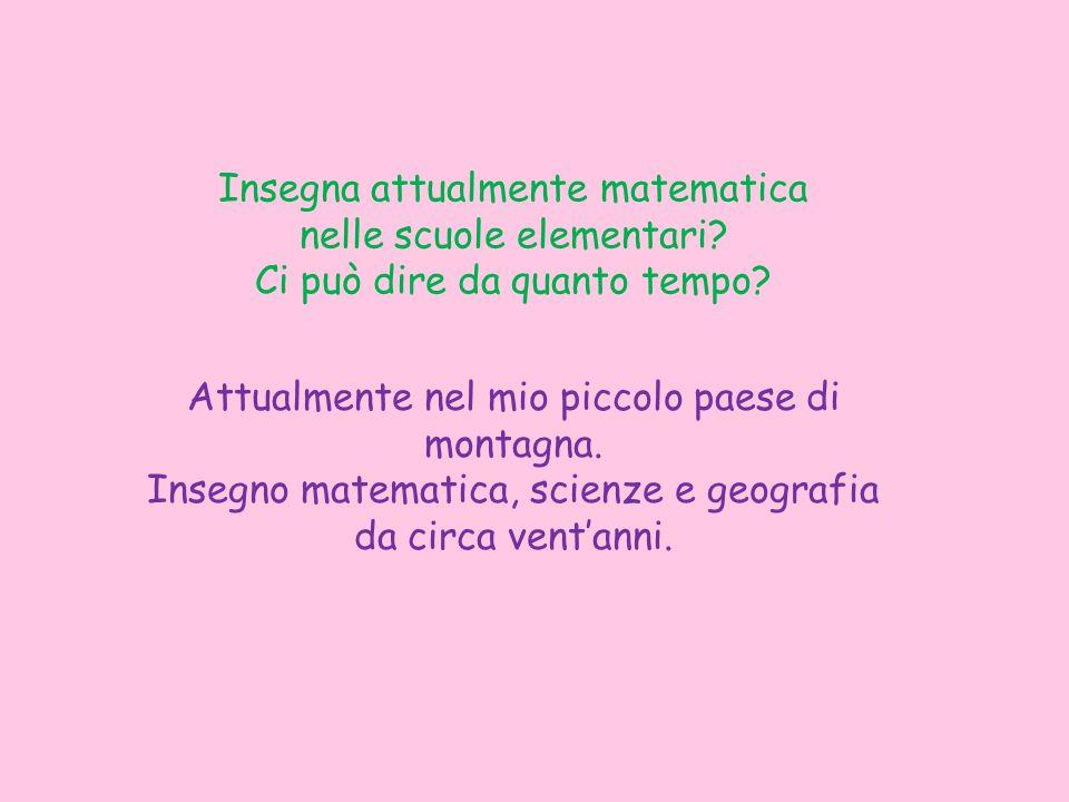 Insegna attualmente matematica nelle scuole elementari